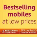 Best Selling Mobiles at Low Prices + Additional 10% Cashback ( ICICI Cards) - Amazon